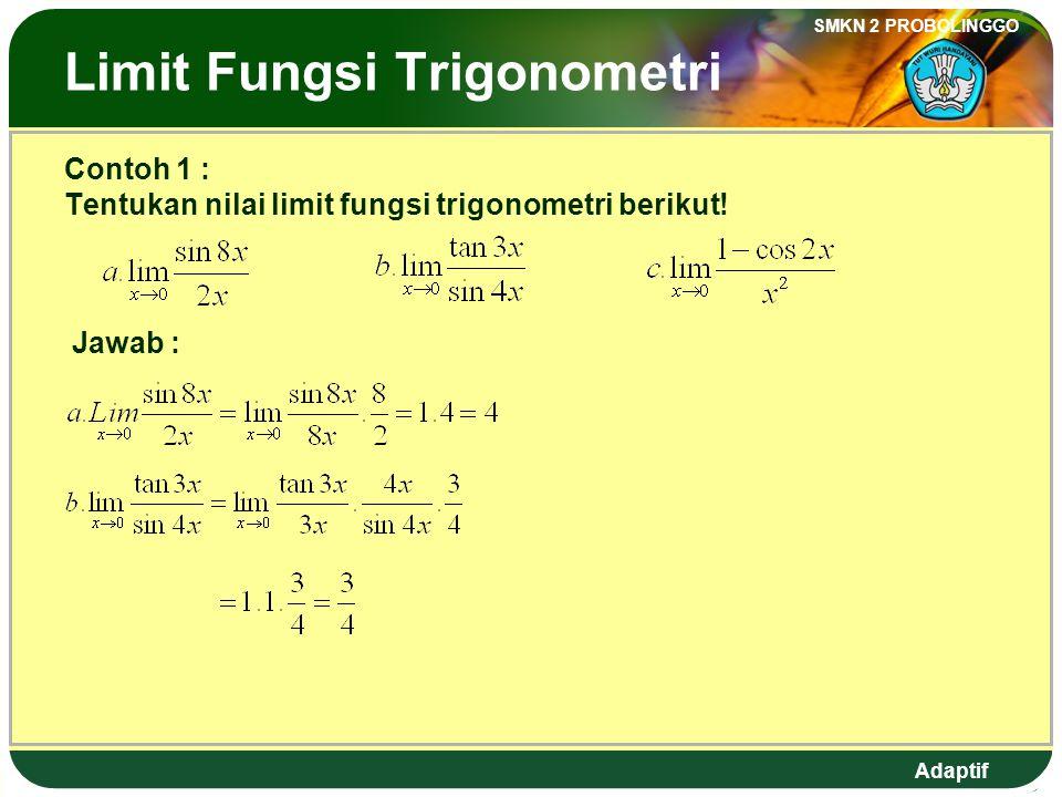 Adaptif SMKN 2 PROBOLINGGO The Limit of Trigonometric Function 3. Form or Note : 1. 2. Generally