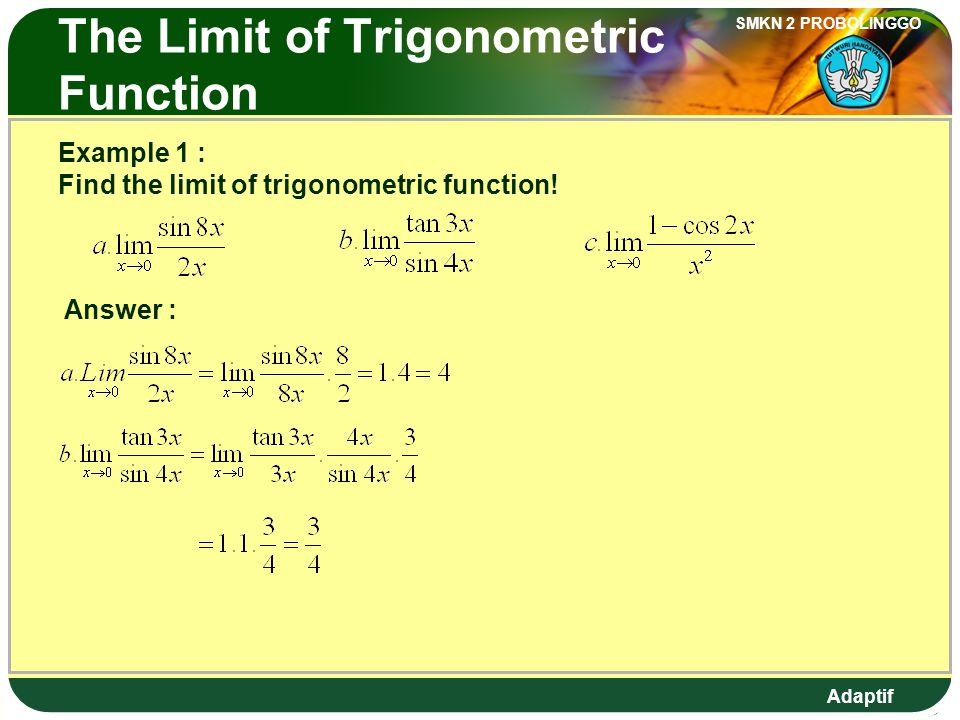 Adaptif SMKN 2 PROBOLINGGO The Limit of Trigonometric Function Example 1 : Find the limit of trigonometric function.