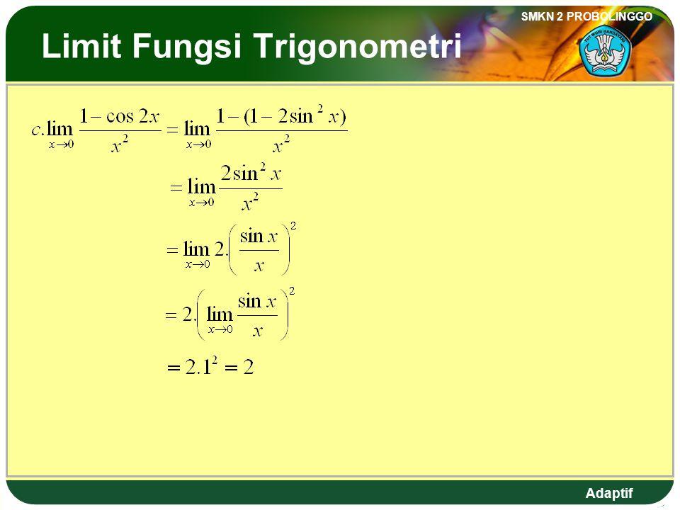 Adaptif SMKN 2 PROBOLINGGO The Limit of Trigonometric Function Example 1 : Find the limit of trigonometric function.