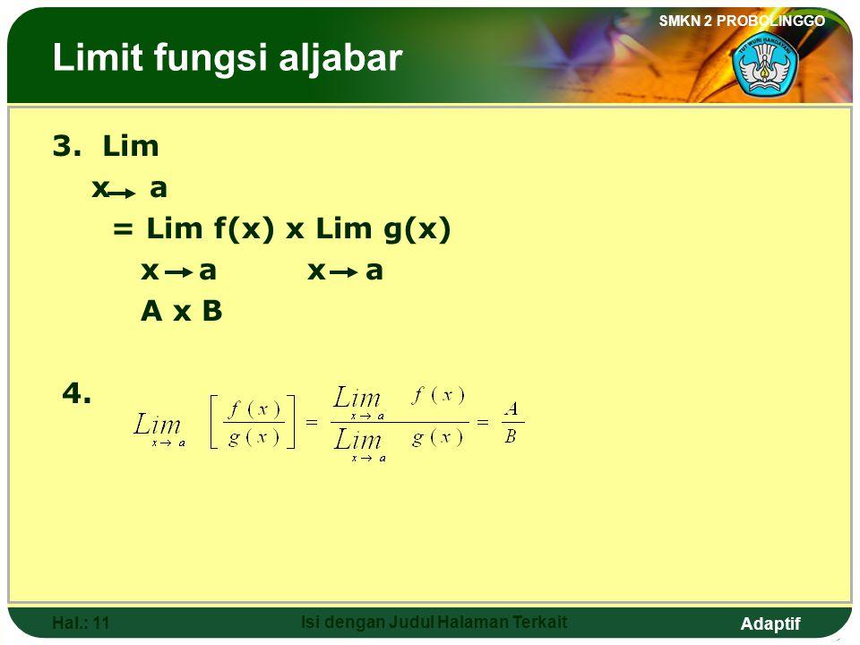 Adaptif SMKN 2 PROBOLINGGO Hal.: 10 Isi dengan Judul Halaman Terkait Some of Limits Theorems: If Lim f(x) = A and Lim g(x) = B x a x a Then 1. Lim [k.