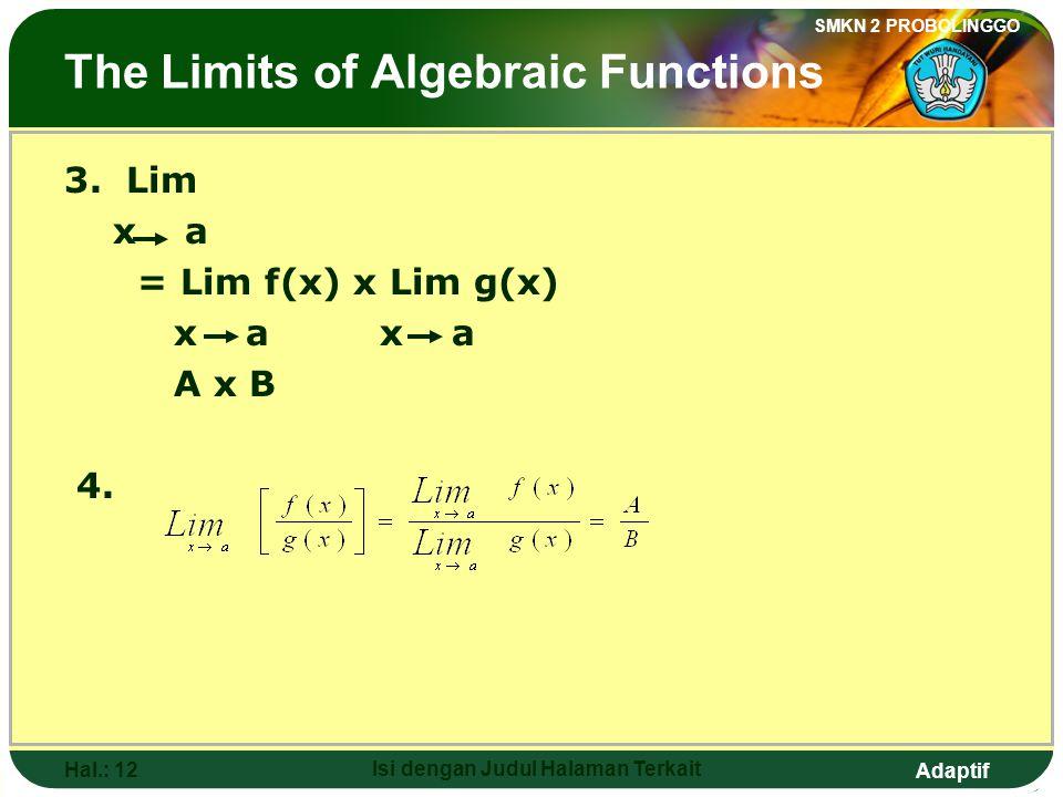 Adaptif SMKN 2 PROBOLINGGO Hal.: 11 Isi dengan Judul Halaman Terkait Limit fungsi aljabar 3. Lim x a = Lim f(x) x Lim g(x) x a x a A x B 4.