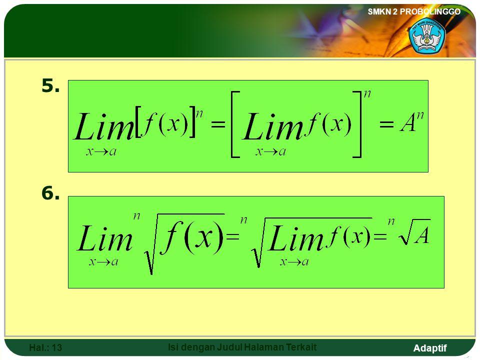 Adaptif SMKN 2 PROBOLINGGO Hal.: 12 Isi dengan Judul Halaman Terkait The Limits of Algebraic Functions 3. Lim x a = Lim f(x) x Lim g(x) x a x a A x B