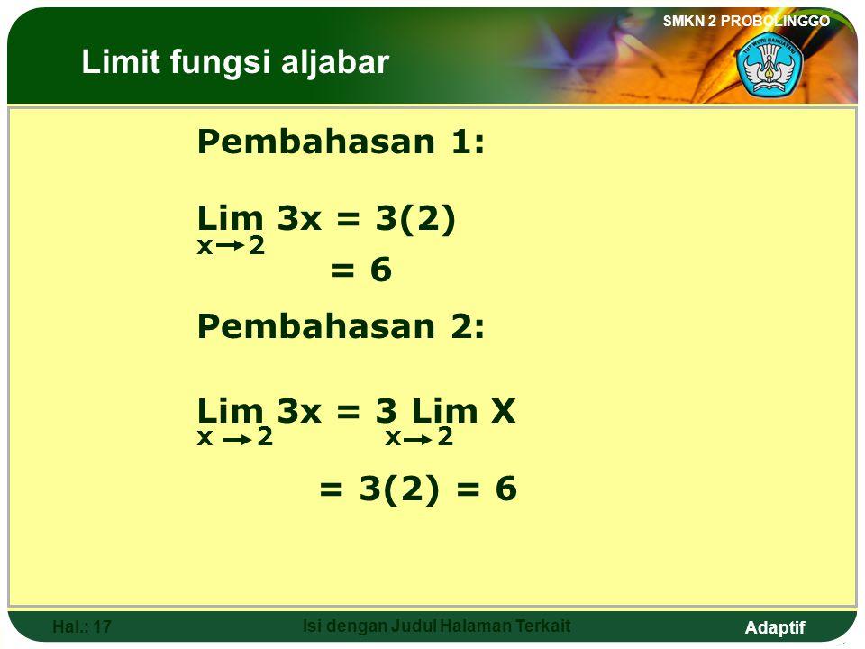 Adaptif SMKN 2 PROBOLINGGO Hal.: 16 Isi dengan Judul Halaman Terkait Exercise: 1.The value of Lim 3x is…. x 2 a. 1 b. 2 c. 3 d. 4 e. 6