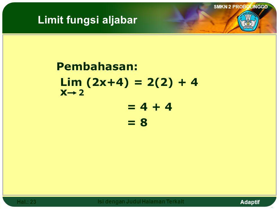 Adaptif SMKN 2 PROBOLINGGO Hal.: 22 Isi dengan Judul Halaman Terkait 2. The value of Lim (2x+4) is…. x 2 a. -2 b. 2 c. 4 d. 6 e. 8 The Limits of Algeb