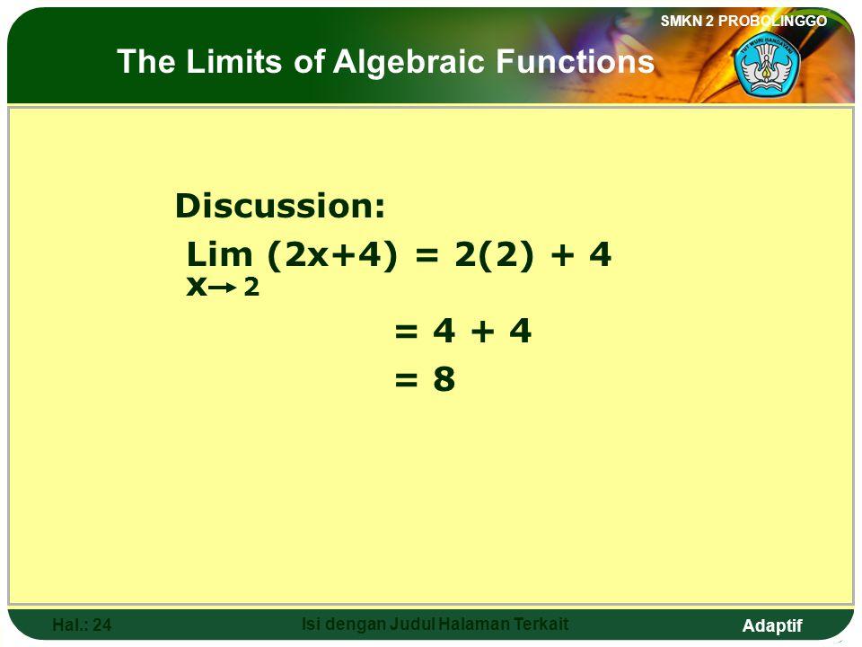 Adaptif SMKN 2 PROBOLINGGO Hal.: 23 Isi dengan Judul Halaman Terkait Pembahasan: Lim (2x+4) = 2(2) + 4 x 2 = 4 + 4 = 8 Limit fungsi aljabar