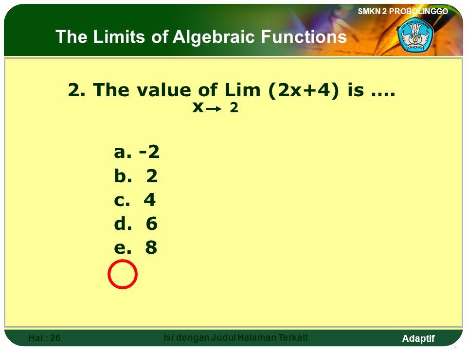 Adaptif SMKN 2 PROBOLINGGO Hal.: 25 Isi dengan Judul Halaman Terkait 2. Nilai dari Lim (2x+4) adalah…. x 2 a. -2 b. 2 c. 4 d. 6 e. 8 Limit fungsi alja