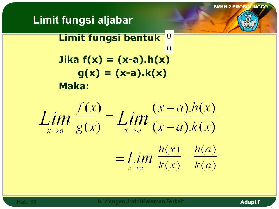 Adaptif SMKN 2 PROBOLINGGO Hal.: 32 Isi dengan Judul Halaman Terkait 3. The value of Lim [6x-2x] is …. x 3 a. -6 b. 8 c. 12 d. 14 e. 16 The Limits of