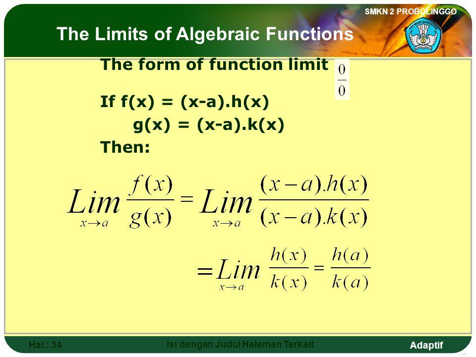 Adaptif SMKN 2 PROBOLINGGO Hal.: 33 Isi dengan Judul Halaman Terkait Limit fungsi bentuk Jika f(x) = (x-a).h(x) g(x) = (x-a).k(x) Maka: Limit fungsi aljabar