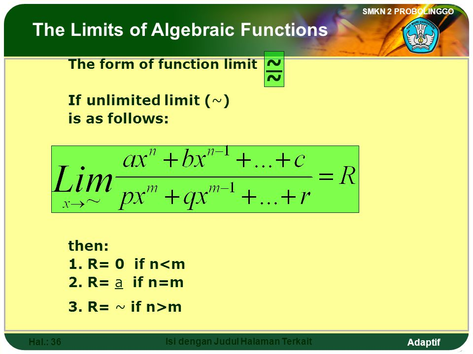 Adaptif SMKN 2 PROBOLINGGO Hal.: 36 Isi dengan Judul Halaman Terkait The form of function limit If unlimited limit (~) is as follows: then: 1.