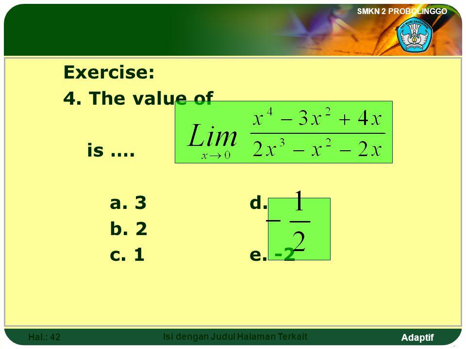 Adaptif SMKN 2 PROBOLINGGO Hal.: 41 Isi dengan Judul Halaman Terkait Soal latihan: 4. Nilai dari adalah…. a. 3d. b. 2 c. 1e. -2