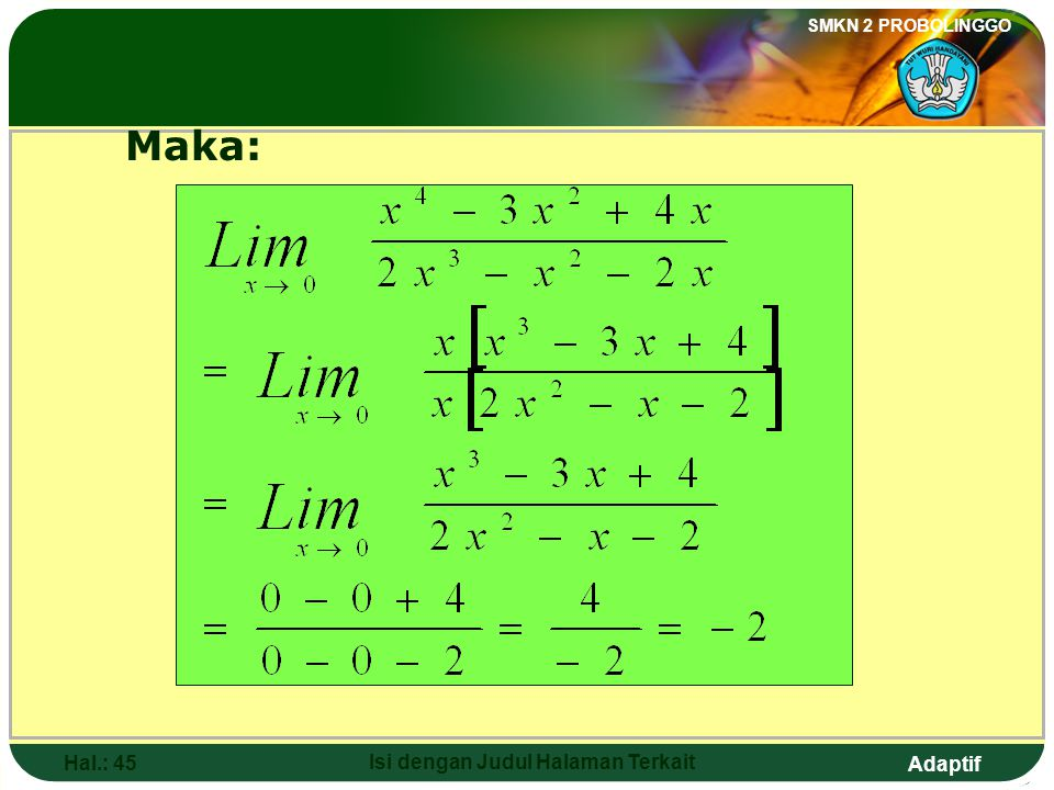Adaptif SMKN 2 PROBOLINGGO Hal.: 44 Isi dengan Judul Halaman Terkait Discussion: If 0 is distributed and get (not solution) so that the exercise can be finished by factorization.