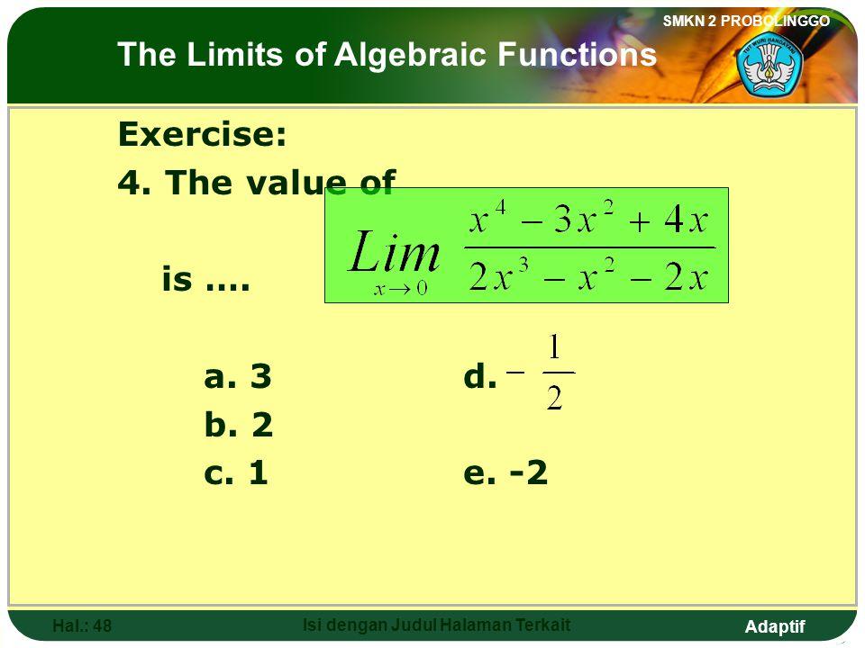 Adaptif SMKN 2 PROBOLINGGO Hal.: 47 Isi dengan Judul Halaman Terkait Soal latihan: 4. Nilai dari adalah…. a. 3d. b. 2 c. 1e. -2 Limit fungsi aljabar