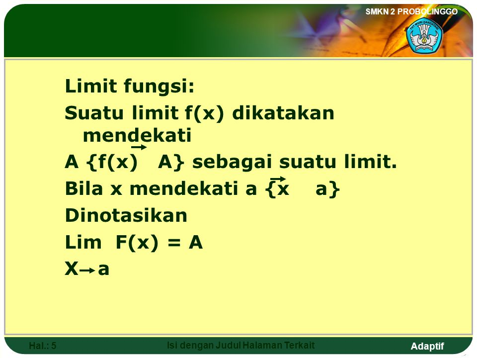 Adaptif SMKN 2 PROBOLINGGO Hal.: 4 Isi dengan Judul Halaman Terkait Function Limit: Approaches, almost, or limit Limit of Algebraic Function