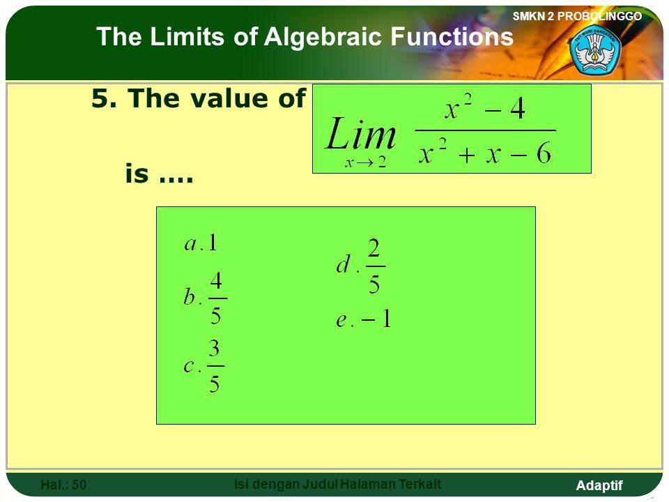 Adaptif SMKN 2 PROBOLINGGO Hal.: 49 Isi dengan Judul Halaman Terkait 5. Nilai dari adalah…. Limit fungsi aljabar