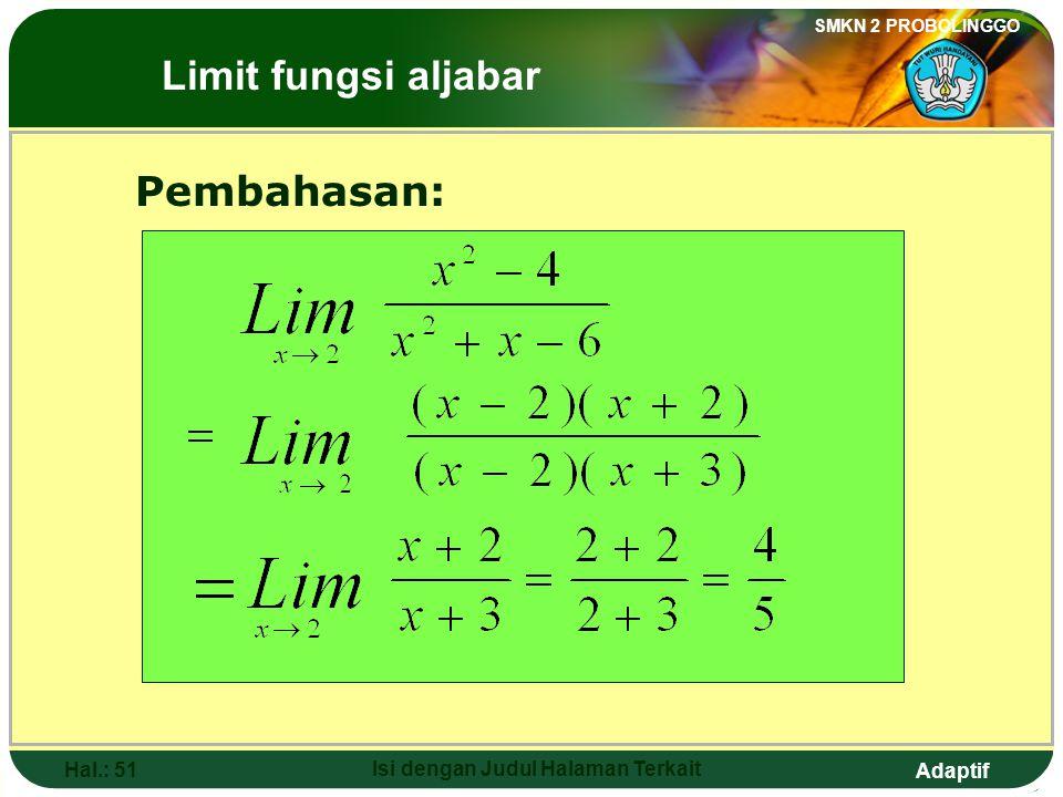 Adaptif SMKN 2 PROBOLINGGO Hal.: 50 Isi dengan Judul Halaman Terkait 5. The value of is …. The Limits of Algebraic Functions