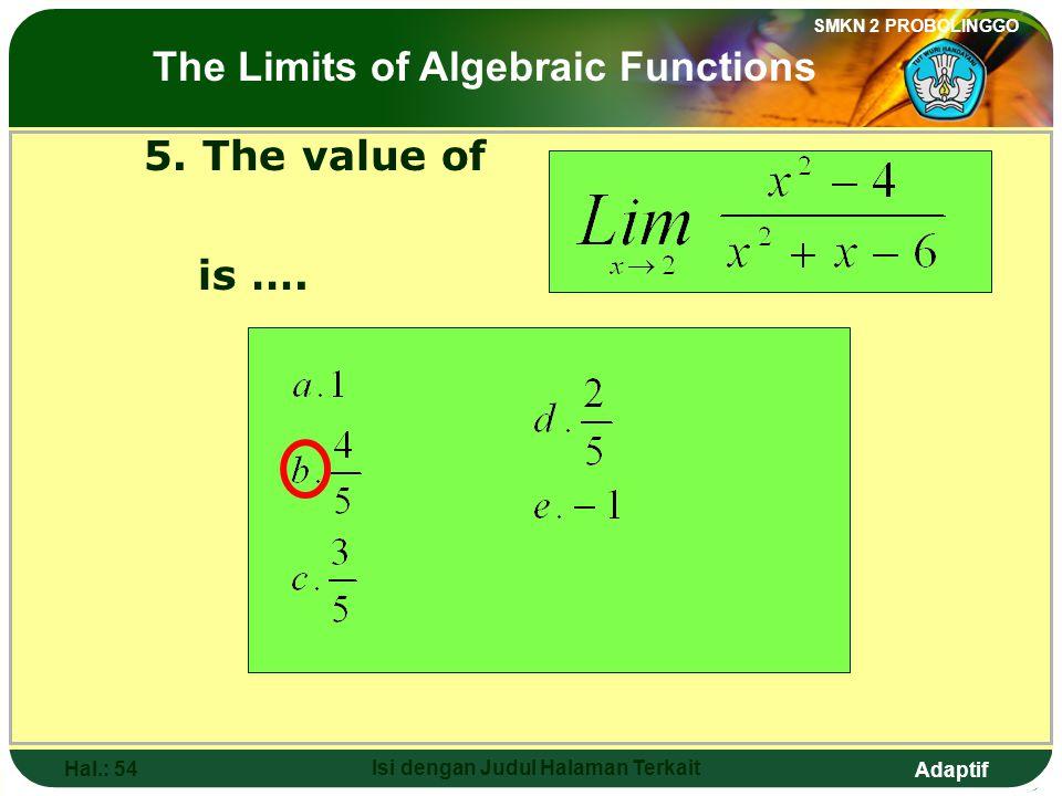 Adaptif SMKN 2 PROBOLINGGO Hal.: 53 Isi dengan Judul Halaman Terkait 5. Nilai dari adalah…. Limit fungsi aljabar