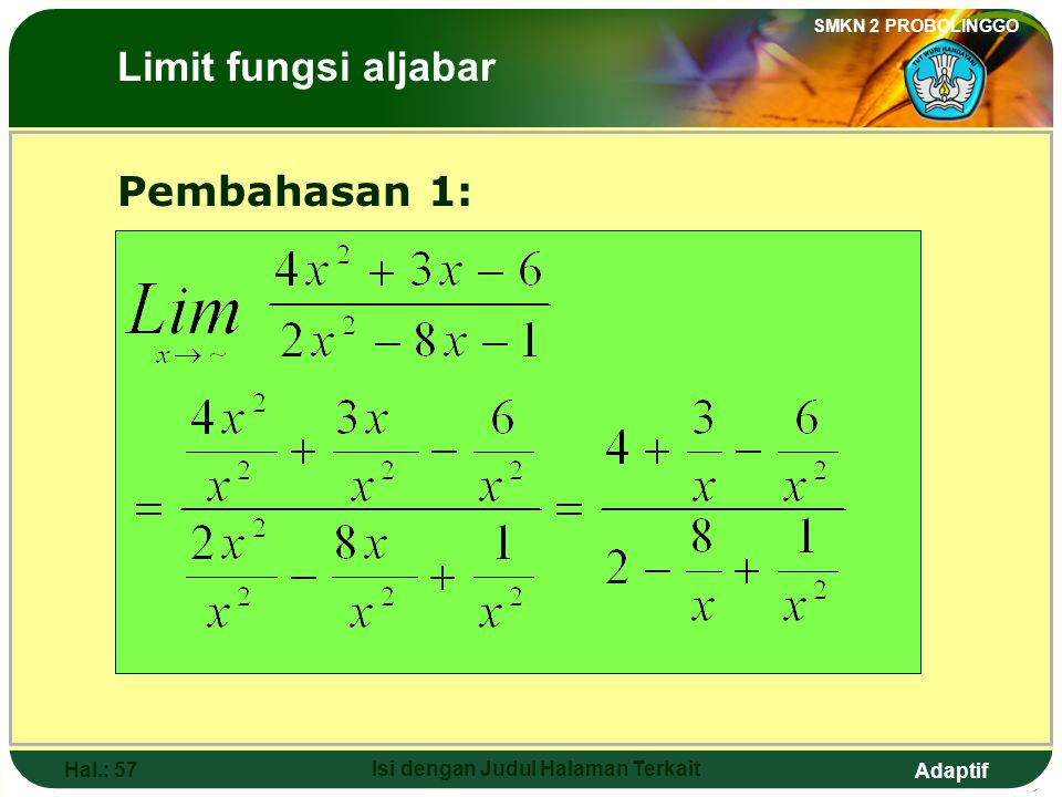Adaptif SMKN 2 PROBOLINGGO Hal.: 56 Isi dengan Judul Halaman Terkait 6. The value of is …. a. -6d. 16 b. 2e. 32 c. 10 The Limits of Algebraic Function