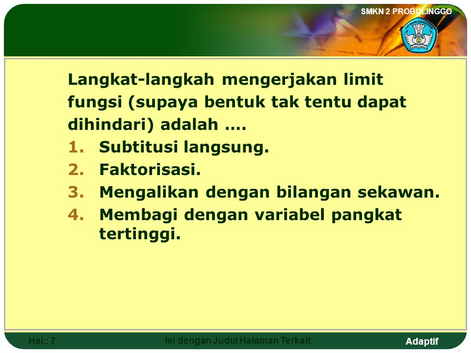Adaptif SMKN 2 PROBOLINGGO Hal.: 6 Isi dengan Judul Halaman Terkait Function Limit: A limit of f(x) is said approached A {f(x) A} as a limit. If x app