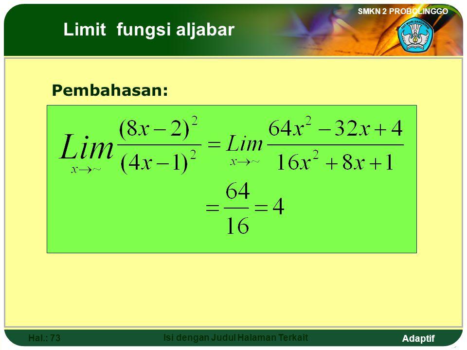 Adaptif SMKN 2 PROBOLINGGO Hal.: 72 Isi dengan Judul Halaman Terkait 8. The value of is …. a. -4d. 4 b. 0e. 8 c. 2 The Limits of Algebraic Functions