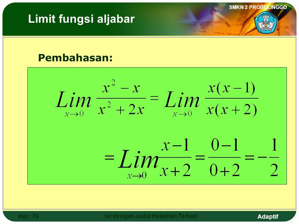 Adaptif SMKN 2 PROBOLINGGO Hal.: 78 Isi dengan Judul Halaman Terkait 9. The value of is …. a. -~d. 0 b. -2 c. e. The Limits of Algebraic Functions