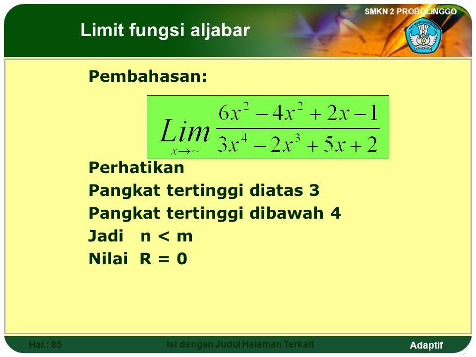Adaptif SMKN 2 PROBOLINGGO Hal.: 84 Isi dengan Judul Halaman Terkait 10. The value of is …. a. d. 2 b. 0 e. 3 c. The Limits of Algebraic Functions