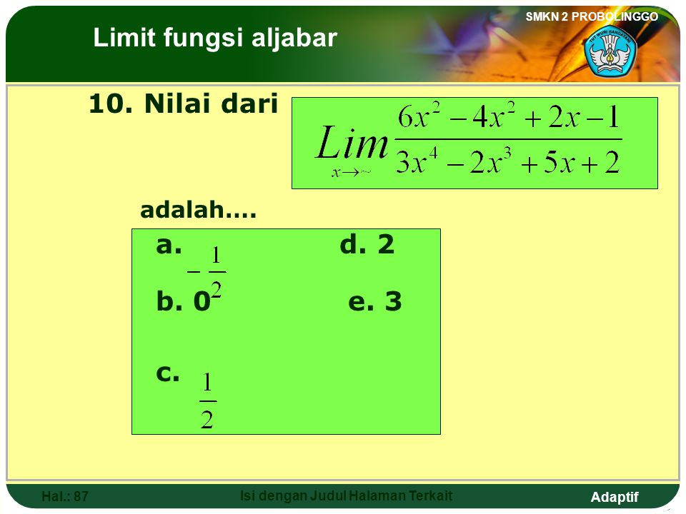 Adaptif SMKN 2 PROBOLINGGO Hal.: 86 Isi dengan Judul Halaman Terkait Discussion: See that The highest square above is 3 The highest square below is 4