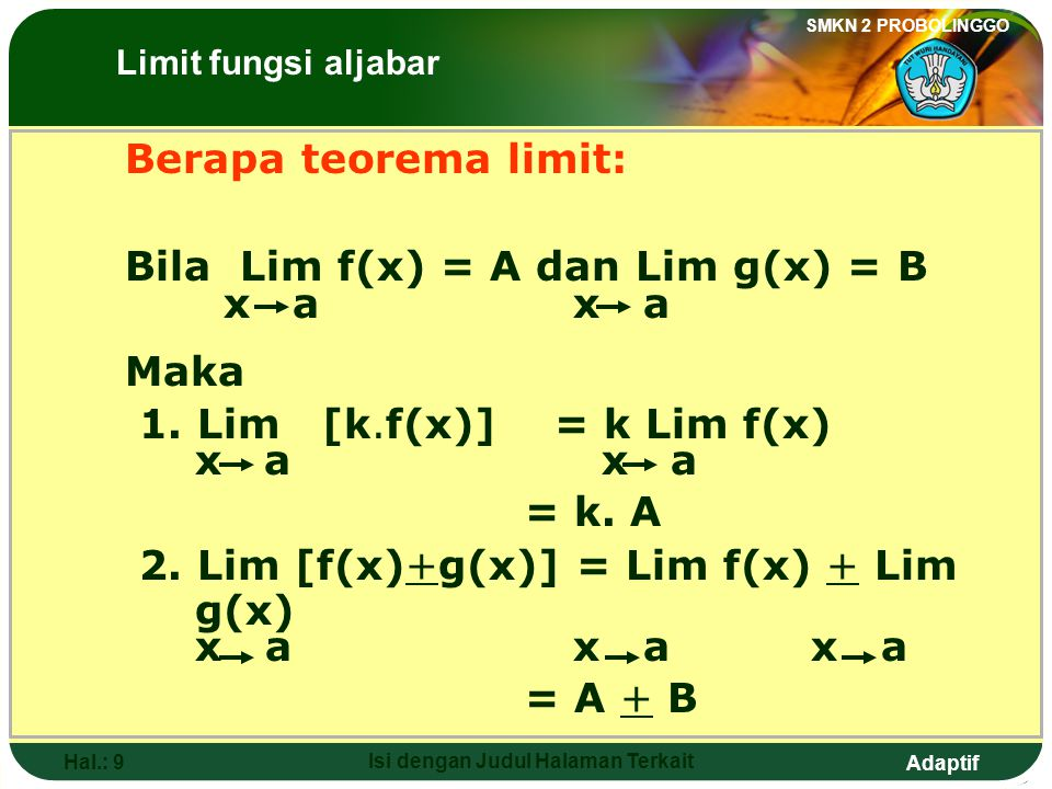 Adaptif SMKN 2 PROBOLINGGO Hal.: 8 Isi dengan Judul Halaman Terkait The steps to solve function limit (so that we can avoid uncertain form) are …. 1.S