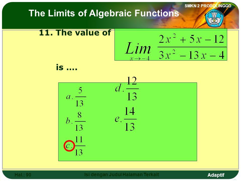 Adaptif SMKN 2 PROBOLINGGO Hal.: 89 Isi dengan Judul Halaman Terkait 11. Nilai dari adalah…. Limit fungsi aljabar