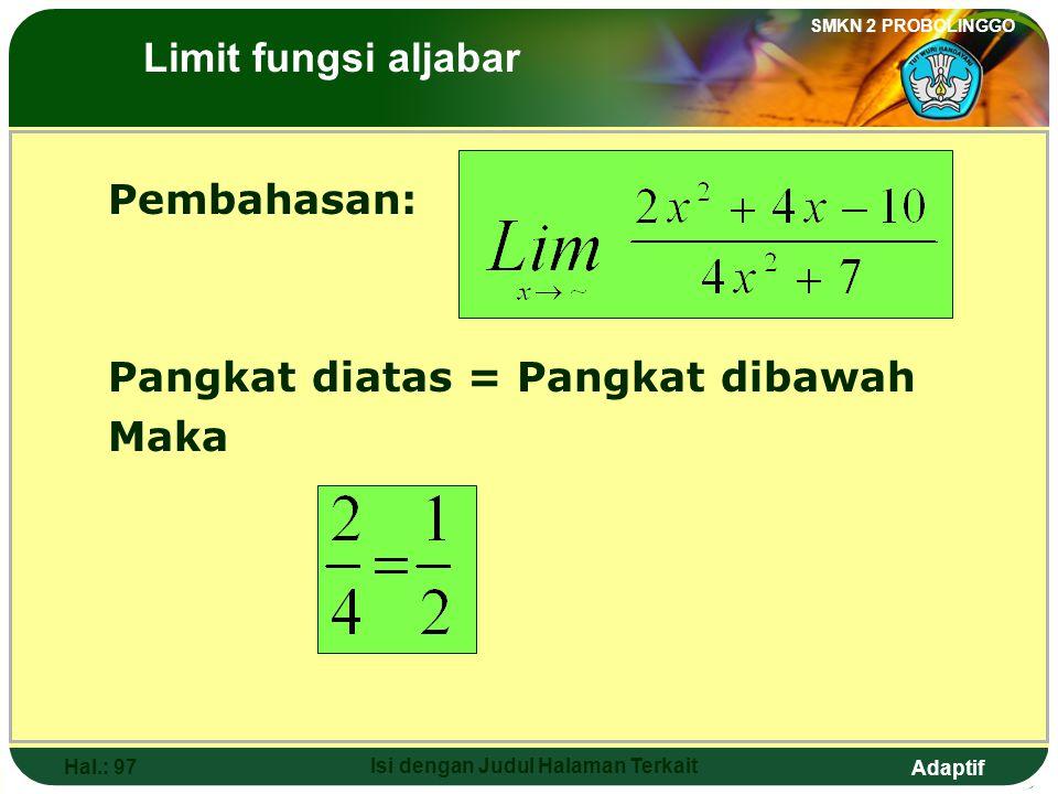 Adaptif SMKN 2 PROBOLINGGO Hal.: 96 Isi dengan Judul Halaman Terkait 12. The value of is …. a. d. -1 b. 0e. -6 c. The Limits of Algebraic Functions