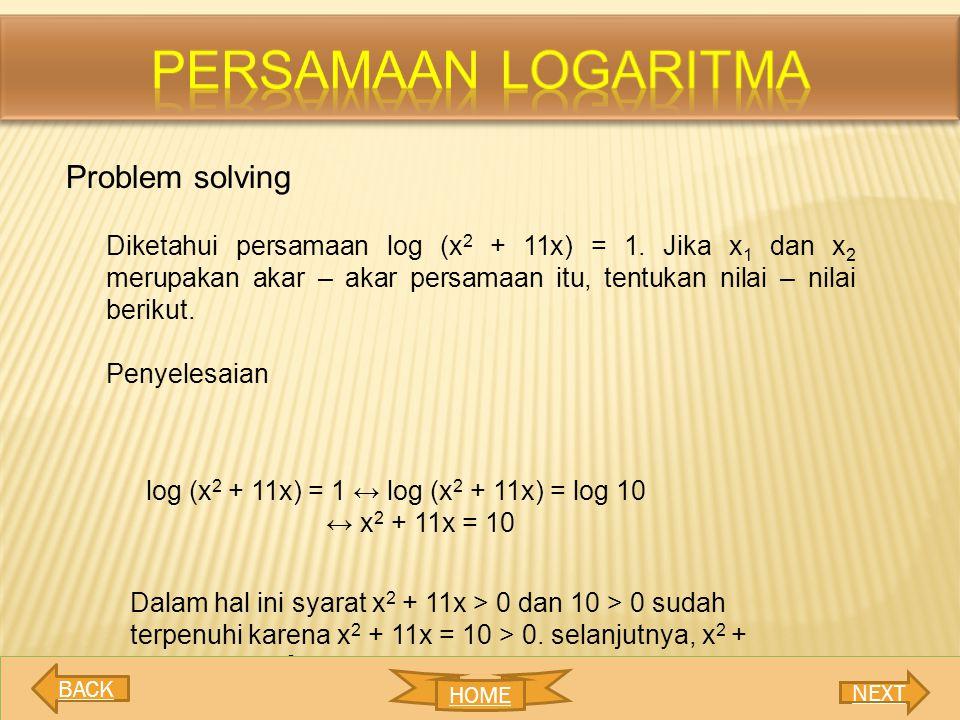 Problem solving Diketahui persamaan log (x 2 + 11x) = 1. Jika x 1 dan x 2 merupakan akar – akar persamaan itu, tentukan nilai – nilai berikut. Penyele
