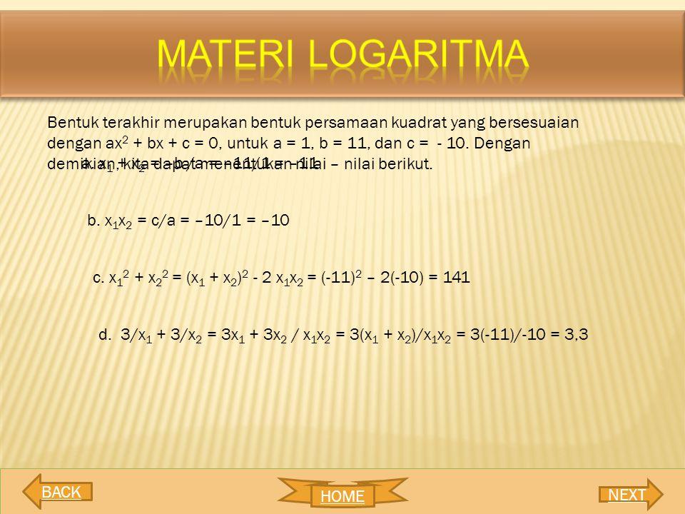 Bentuk terakhir merupakan bentuk persamaan kuadrat yang bersesuaian dengan ax 2 + bx + c = 0, untuk a = 1, b = 11, dan c = - 10. Dengan demikian, kita