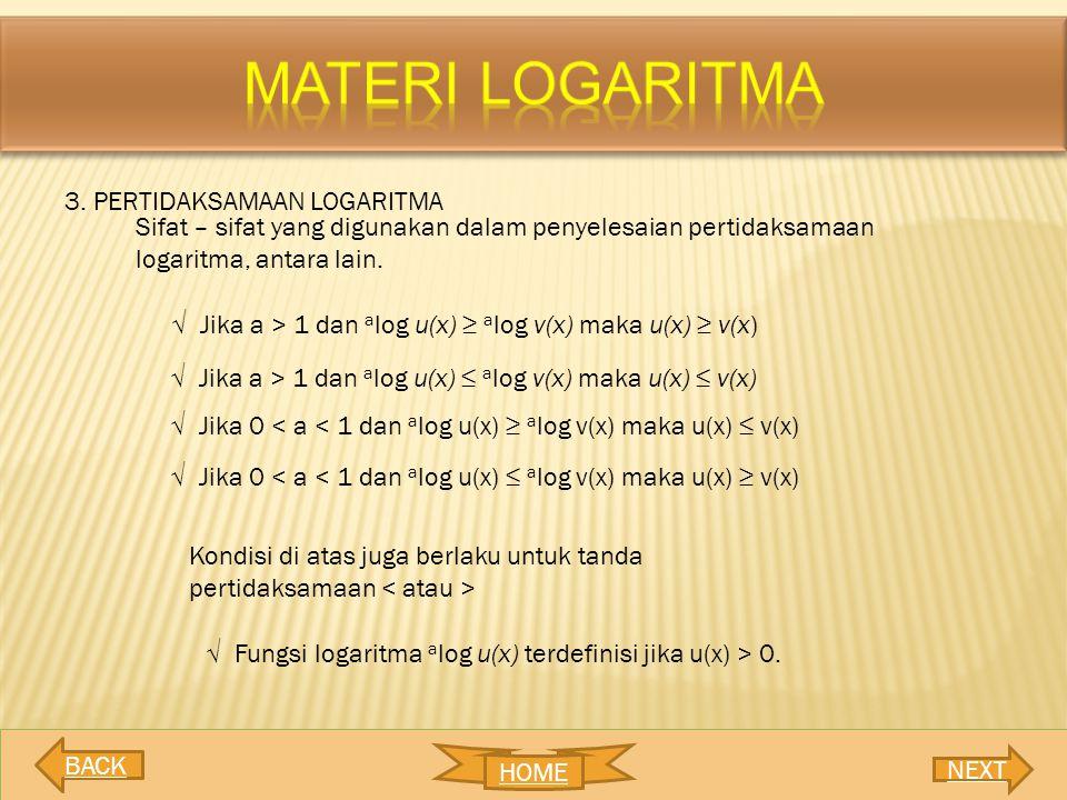 3. PERTIDAKSAMAAN LOGARITMA Sifat – sifat yang digunakan dalam penyelesaian pertidaksamaan logaritma, antara lain. √ Jika a > 1 dan a log u(x) ≥ a log