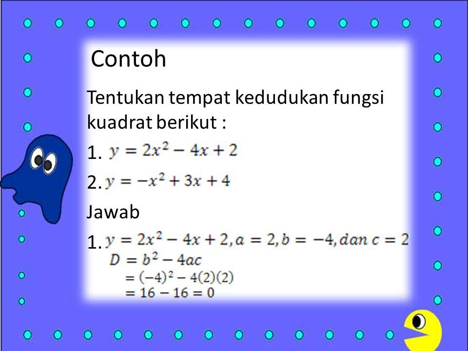 Contoh Tentukan tempat kedudukan fungsi kuadrat berikut : 1. 2. Jawab 1.