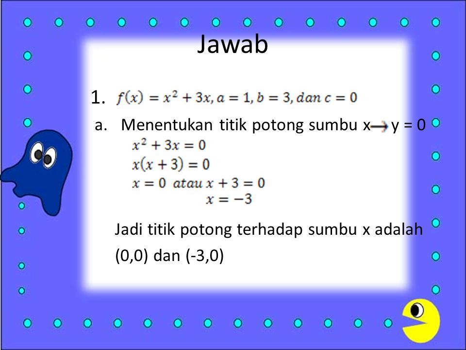 c.Koordinat titik puncak Jadi, koordinat titik puncak = (1,0) d.