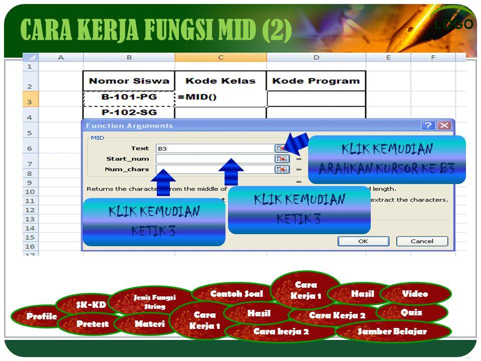 LOGO Profile SK-KD Pretest Jenis Fungsi String Materi Contoh Soal Cara Kerja 1 Cara kerja 2 Hasil Cara Kerja 2 Cara Kerja 1 Quiz Hasil Sumber Belajar Video CARA KERJA FUNGSI MID (2) KLIK KEMUDIAN ARAHKAN KURSOR KE B3 KLIK KEMUDIAN KETIK 3 KLIK KEMUDIAN KETIK 3