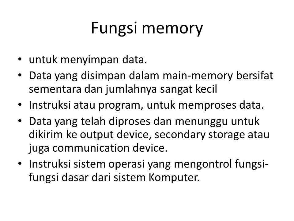 untuk menyimpan data. Data yang disimpan dalam main-memory bersifat sementara dan jumlahnya sangat kecil Instruksi atau program, untuk memproses data.