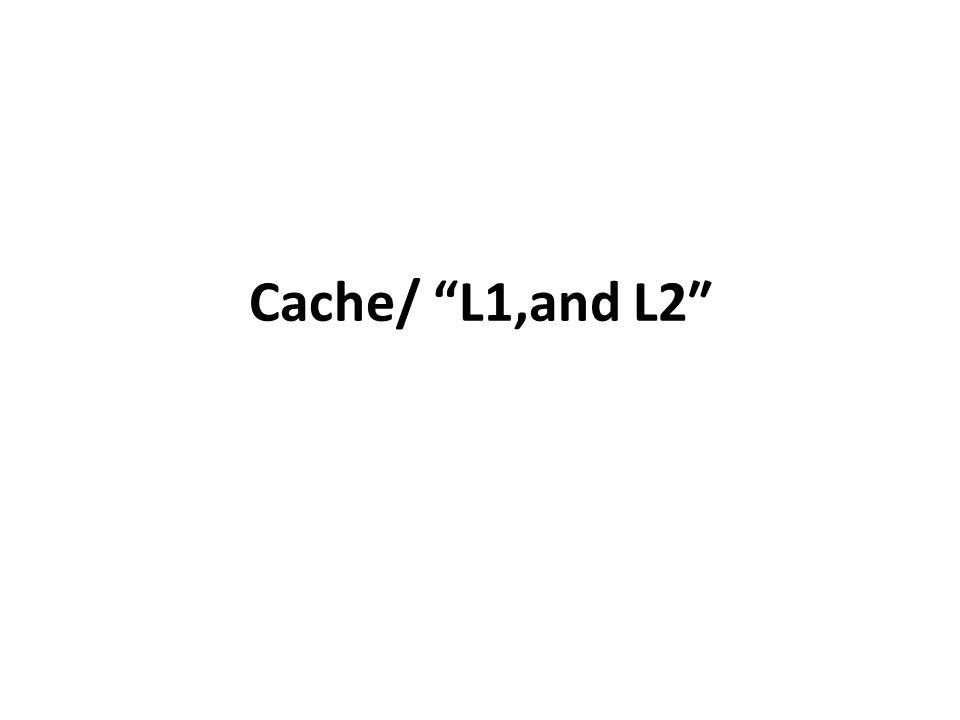 """Cache/ """"L1,and L2″"""