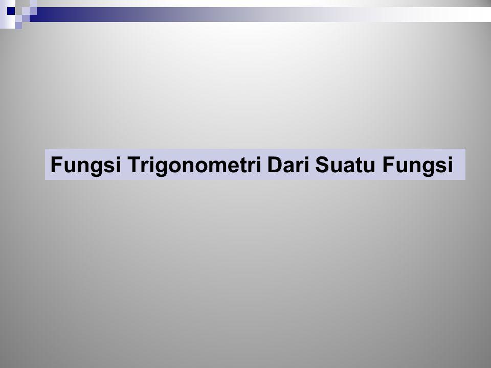 Turunan Fungsi, Fungsi Trigonometri dari Suatu Fungsi Fungsi Trigonometri Dari Suatu Fungsi Jika v = f(x), maka