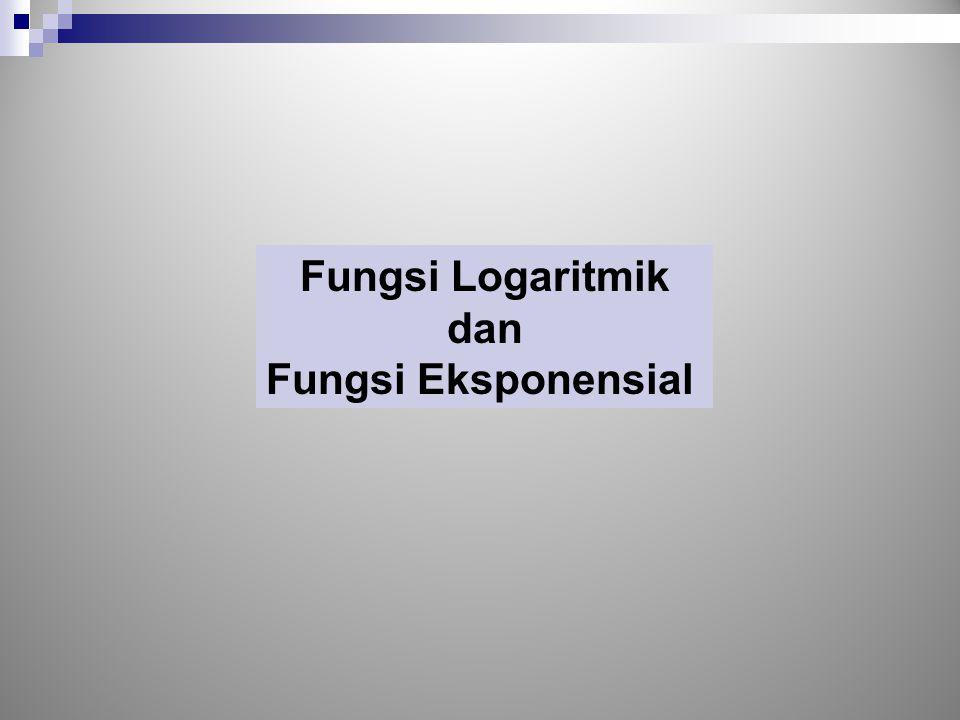 Fungsi Logaritmik dan Fungsi Eksponensial