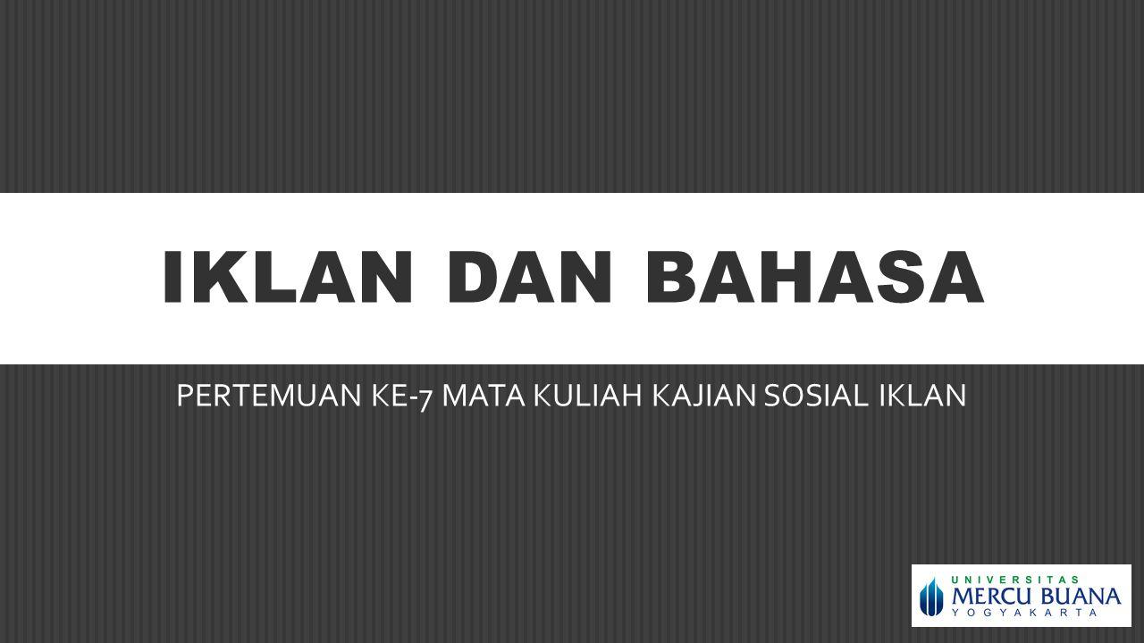 IKLAN DAN BAHASA PERTEMUAN KE-7 MATA KULIAH KAJIAN SOSIAL IKLAN