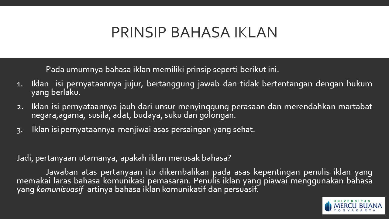 PRINSIP BAHASA IKLAN Pada umumnya bahasa iklan memiliki prinsip seperti berikut ini. 1.Iklan isi pernyataannya jujur, bertanggung jawab dan tidak bert