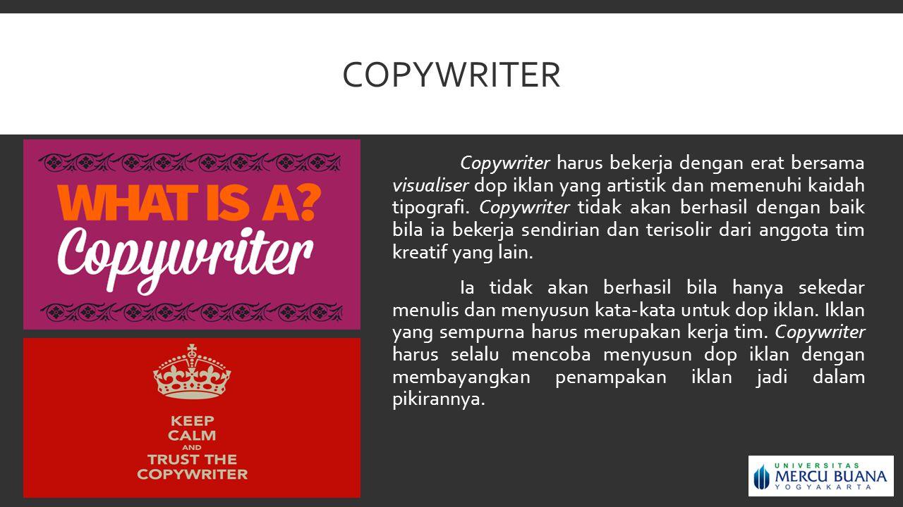 COPYWRITER Copywriter harus bekerja dengan erat bersama visualiser dop iklan yang artistik dan memenuhi kaidah tipografi. Copywriter tidak akan berhas
