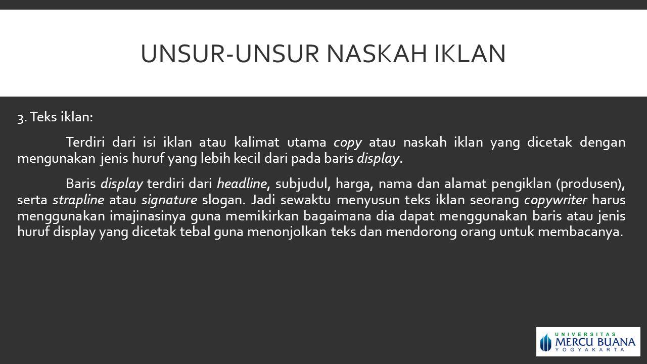 UNSUR-UNSUR NASKAH IKLAN 3. Teks iklan: Terdiri dari isi iklan atau kalimat utama copy atau naskah iklan yang dicetak dengan mengunakan jenis huruf ya