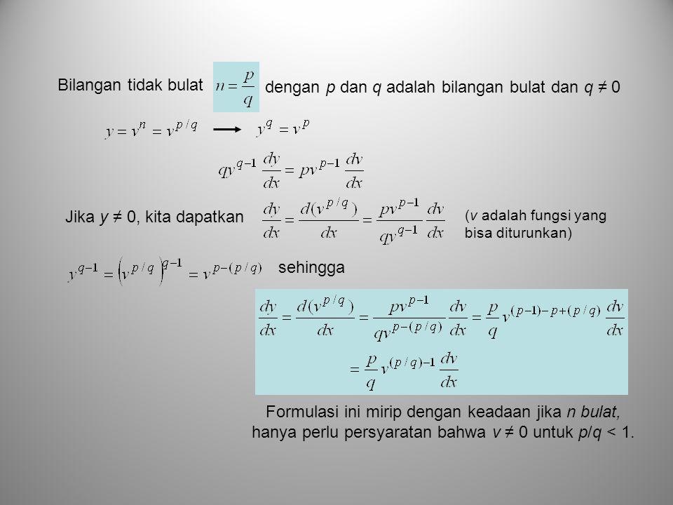 (v adalah fungsi yang bisa diturunkan) dengan p dan q adalah bilangan bulat dan q ≠ 0 Bilangan tidak bulat Jika y ≠ 0, kita dapatkan sehingga Formulas