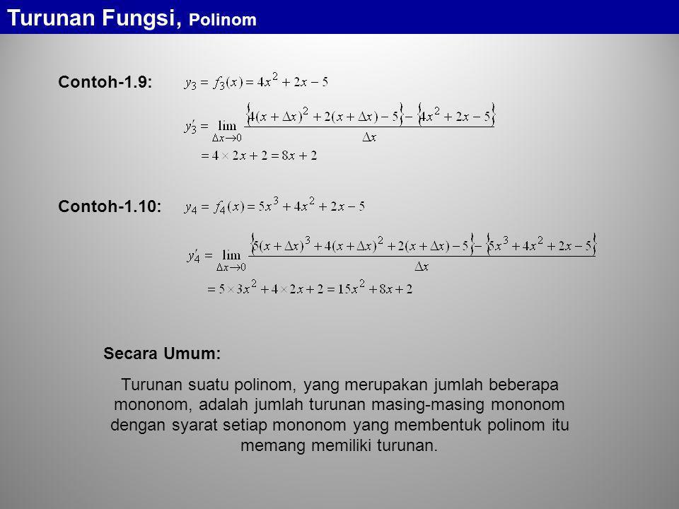 Contoh-1.9: Contoh-1.10: Secara Umum: Turunan suatu polinom, yang merupakan jumlah beberapa mononom, adalah jumlah turunan masing-masing mononom denga