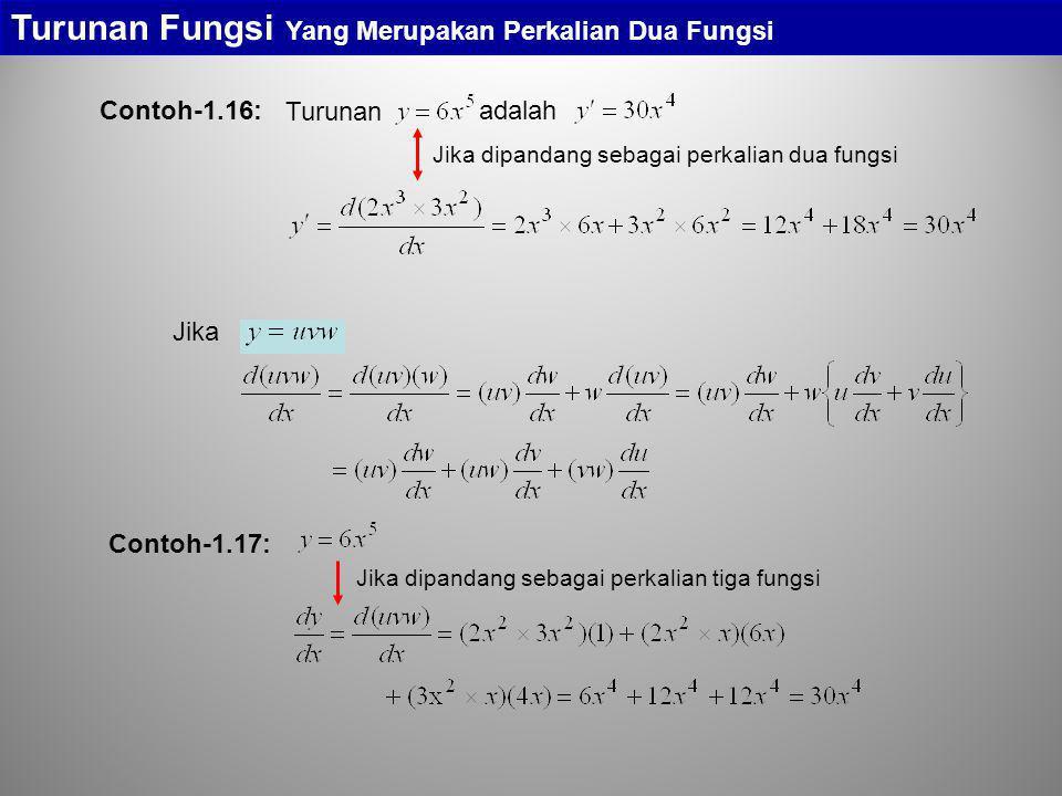 Contoh-1.16: Turunan Fungsi Yang Merupakan Perkalian Dua Fungsi Turunan adalah Jika dipandang sebagai perkalian dua fungsi Jika Contoh-1.17: Jika dipa