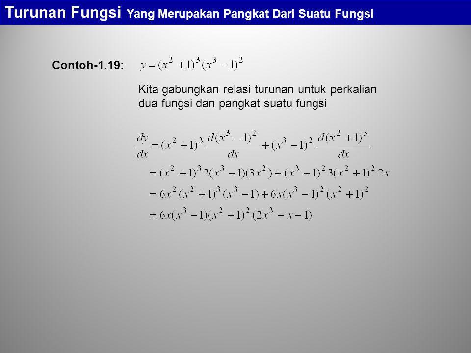 Contoh-1.19: Turunan Fungsi Yang Merupakan Pangkat Dari Suatu Fungsi Kita gabungkan relasi turunan untuk perkalian dua fungsi dan pangkat suatu fungsi