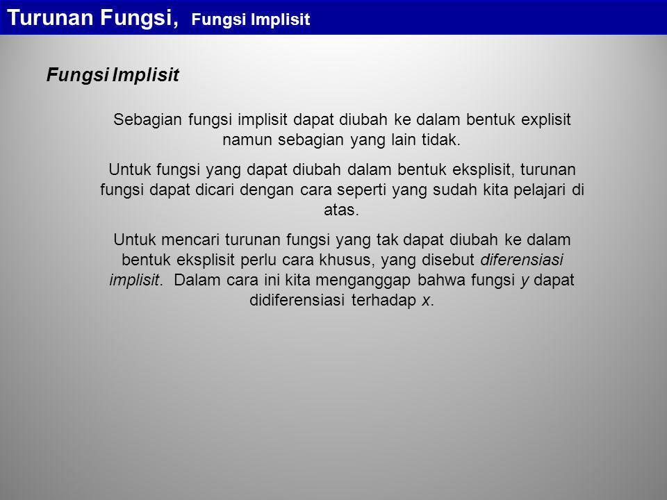 Turunan Fungsi, Fungsi Implisit Sebagian fungsi implisit dapat diubah ke dalam bentuk explisit namun sebagian yang lain tidak. Untuk fungsi yang dapat