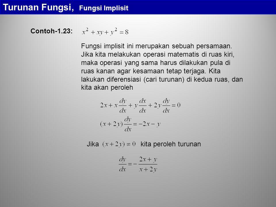 Turunan Fungsi, Fungsi Implisit Fungsi implisit ini merupakan sebuah persamaan. Jika kita melakukan operasi matematis di ruas kiri, maka operasi yang
