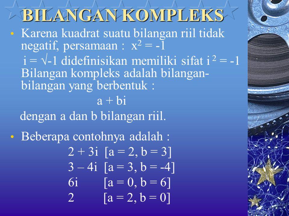 BILANGAN KOMPLEKS Karena kuadrat suatu bilangan riil tidak negatif, persamaan : x 2 = -1 i = √-1 didefinisikan memiliki sifat i 2 = -1 Bilangan komple